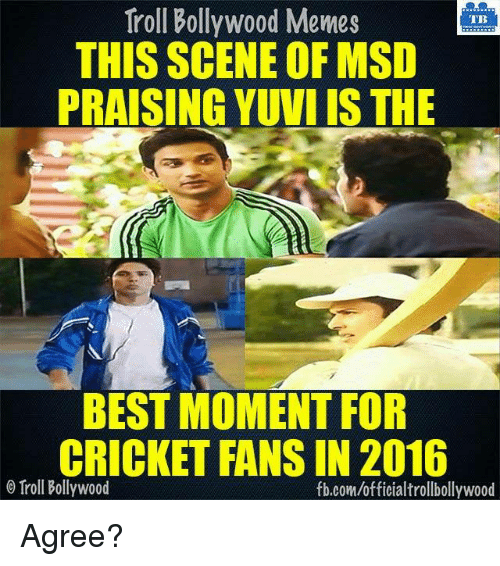 Bollywood Meme: Troll Bollywood Memes  TB  THIS SCENE OF MSD  PRAISING YUVIIS THE  BEST MOMENT FOR  CRICKET FANS IN 2016  o Troll Bollywood  fb.com/officialtrollbollywood Agree?