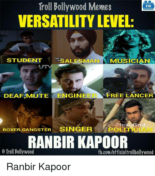 Bollywood Meme: Troll Bollywood Memes  TB  VERSATILITY LEVEL  STUDENT  ALESMAN MUSICIAN  DEAFAMUTE  ENGIN  FREE LANCER  Photo Grid  BoxER,GANGSTER SINGER  POLITI  RANBIR KAPOOR  o Troll Bollywood  fb.com/officialtrollbollywood Ranbir Kapoor