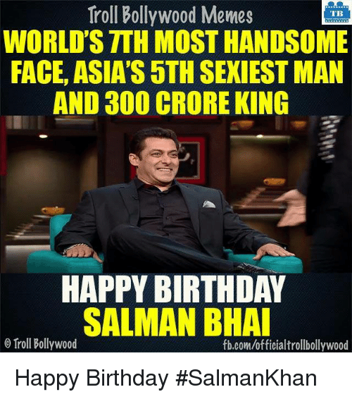 Memes, Troll, and Trolling: Troll Bollywood Memes  TB  WORLD STTH MOST HANDSOME  FACE ASIA'S OTHSEXIEST MAN  AND 300 CRORE KING  HAPPY BIRTHDAY  SALMAN BHAI  o Troll Bollywood Happy Birthday #SalmanKhan  <DM>