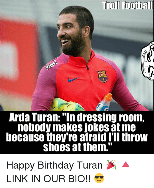 """Throwes: Troll Football  Arda Turan: """"In dressing room,  nobody makes jokes at me  because they're afraid I'll throw  shoes at them."""" Happy Birthday Turan 🎉 🔺LINK IN OUR BIO!! 😎"""