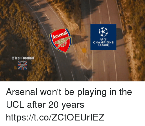 Arsenal, Football, and Memes: @Troll Football  Arsen  EF  CHAMPIONS  LEAGUE Arsenal won't be playing in the UCL after 20 years https://t.co/ZCtOEUrIEZ