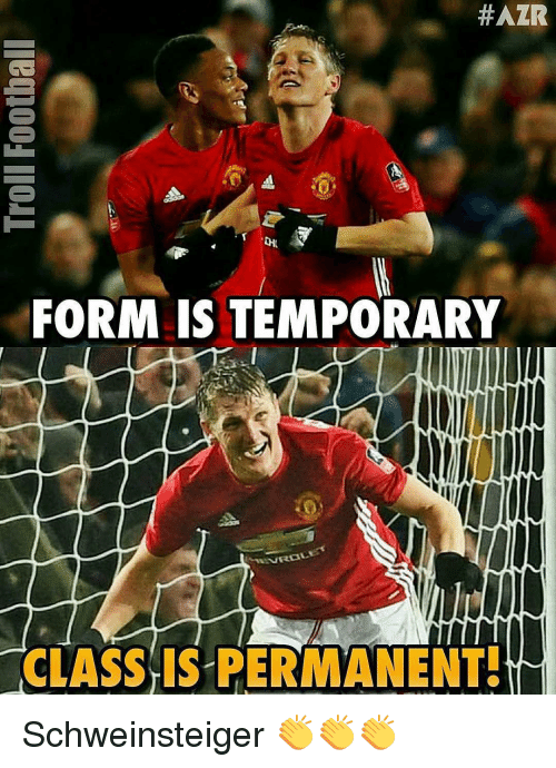 Memes, 🤖, and Trolls: Troll Football  #AZR  모  FORM IS TEMPORARY  LNIVROL  CLASS IS PERMANENT! Schweinsteiger 👏👏👏