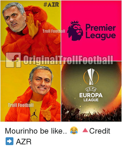 Be Like, Football, and Memes: Troll Football  #AZR  Troll Football  Premier  League  EF  EUROPA  LEAGUE Mourinho be like.. 😂 🔺Credit ➡️ AZR
