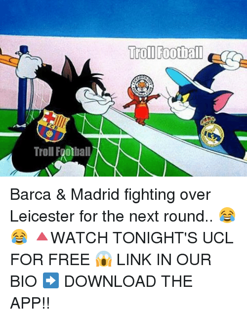 Memes, 🤖, and App: Troll Football Barca & Madrid fighting over Leicester for the next round.. 😂😂 🔺WATCH TONIGHT'S UCL FOR FREE 😱 LINK IN OUR BIO ➡️ DOWNLOAD THE APP!!