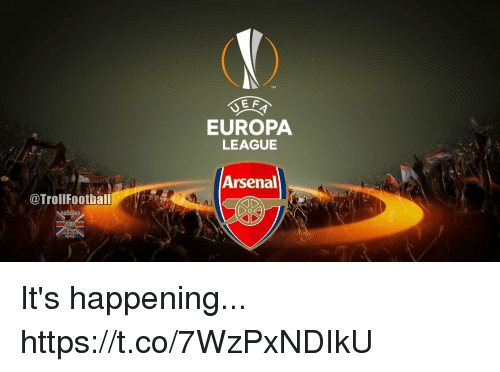 Arsenal, Football, and Memes: @Troll Football  E F  EUROPA  LEAGUE  Arsenal It's happening... https://t.co/7WzPxNDIkU