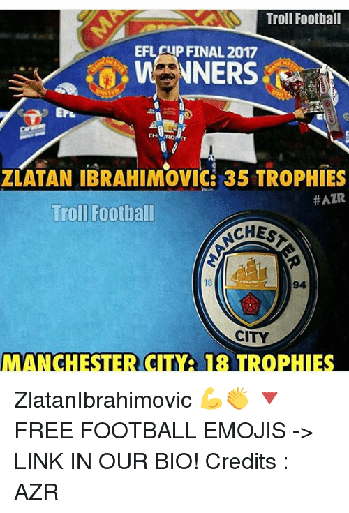 Football, Memes, and Troll: Troll Football  EFLATP FINAL 2017  NNERS  ZLATAN IBRAHIMOVIC 35 TROPHIES  #AZR  Troll Football  CHES  CITY  MANCHESTER (CINA 18 IROPHIES ZlatanIbrahimovic 💪👏 🔻FREE FOOTBALL EMOJIS -> LINK IN OUR BIO! Credits : AZR