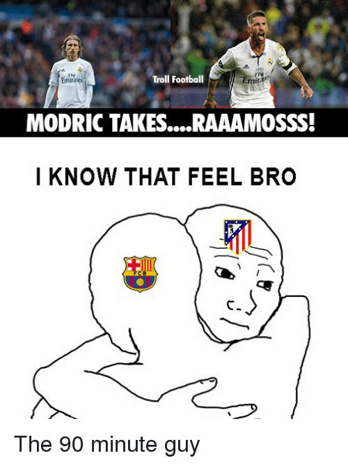 Feels Bro: Troll Football  Emira  MODRIC TAKES.....RAAAMOSSS!  I KNOW THAT FEEL BRO The 90 minute guy