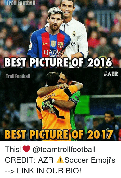 Best Pictures: Troll Football  es  QATAR  BEST PICTURE OF 2016  HAZR  Troll Football  BEST PICTURE OF 2017 This!❤️ @teamtrollfootball CREDIT: AZR ⚠️Soccer Emoji's --> LINK IN OUR BIO!