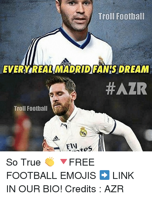 Memes, 🤖, and Madrid: Troll Football  EVERY REAL MADRID FANSDREAM  HAZR  Troll Football So True 👏 🔻FREE FOOTBALL EMOJIS ➡️ LINK IN OUR BIO! Credits : AZR