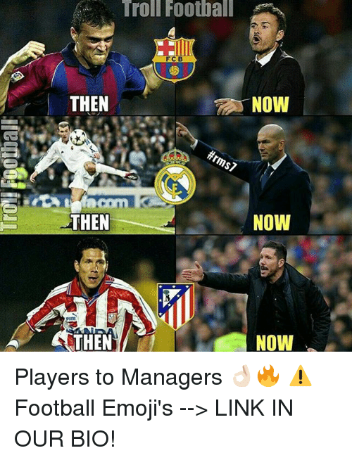 manageable: Troll Football  FCB  THEN  NOW  ffrms7  NOW  THEN  NOW  THEN Players to Managers 👌🏻🔥 ⚠️Football Emoji's --> LINK IN OUR BIO!