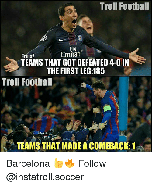 Barcelona, Memes, and 🤖: Troll Football  Fly  Emirat  #rms7  TEAMS THAT GOT DEFEATED 4-0 IN  THE FIRST LEG:185  Troll Football  TEAMS THAT MADE ACOMEBACK:1 Barcelona 👍🔥 Follow @instatroll.soccer