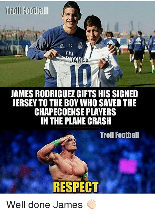 Chapecoense: Troll Football  Fly  JAMES  JAMES RODRIGUEZGIFTSHIS SIGNED  JERSEY TO THE BOYWHO SAVED THE  CHAPECOENSE PLAYERS  IN THE PLANE CRASH  Troll Football  RESPECT Well done James 👏🏻