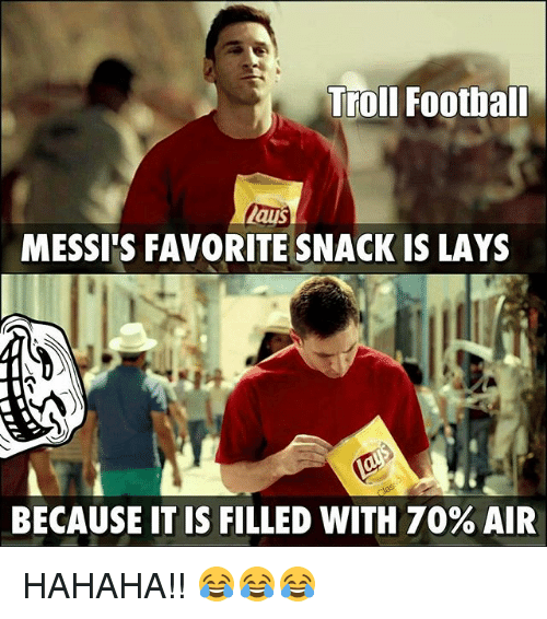 Football, Lay's, and Memes: Troll Football  Laus  MESSI'S FAVORITE SNACK IS LAYS  BECAUSE IT IS FILLED WITH 70% AIR HAHAHA!! 😂😂😂