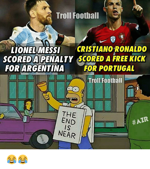 end-is-near: Troll Football  LIONEL MESSI  CRISTIANO RONALDO  SCORED A PENALTY SCORED A FREE KICK  FOR ARGENTINA  FOR PORTUGAL  Troll Football  THE  #AZR  END  IS  NEAR 😂😂