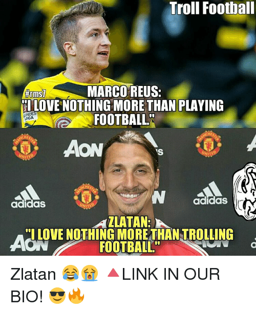 "Adidas, Memes, and 🤖: Troll Football  MARCO REUS:  TILOVE NOTHING MORE THAN PLAYING  FOOTBALL.  IGA.  VS  adidas  adidas  ""I LOVE NOTHING MORE THANTROLLING  AON FOOTBALL"" Zlatan 😂😭 🔺LINK IN OUR BIO! 😎🔥"