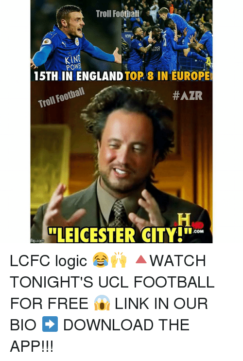 "Lcfc: Troll Football  NG  OWER  KING  POWE  15TH IN ENGLAND  TOP 8 IN EUROPE  Football  Troll #AZR  LEICESTER CITY!""  flip.com LCFC logic 😂🙌 🔺WATCH TONIGHT'S UCL FOOTBALL FOR FREE 😱 LINK IN OUR BIO ➡️ DOWNLOAD THE APP!!!"