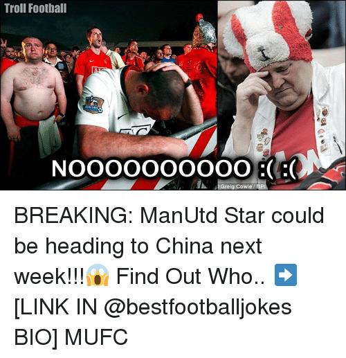 Memes, 🤖, and Mufc: Troll Football  NOOOOOOOOOO  Greig Cowie BREAKING: ManUtd Star could be heading to China next week!!!😱 Find Out Who.. ➡️ [LINK IN @bestfootballjokes BIO] MUFC