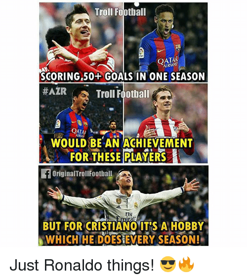 Football, Goals, and Memes: Troll Football  OATAK  SCORING 50+ GOALS IN ONE SEASON  HAZR  Troll Football  WOULD BE AN ACHIEVEMENT  FOR THESE PLAYERS  OriginalTrollFootball  Fly  BUT FOR CRISTIANO IT'S A HOBBY  WHICH HE DOESE SEASON!  EVERY Just Ronaldo things! 😎🔥