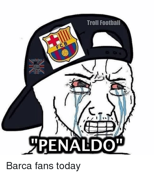 Memes, Troll, and Trolling: Troll Football  PENALDO Barca fans today