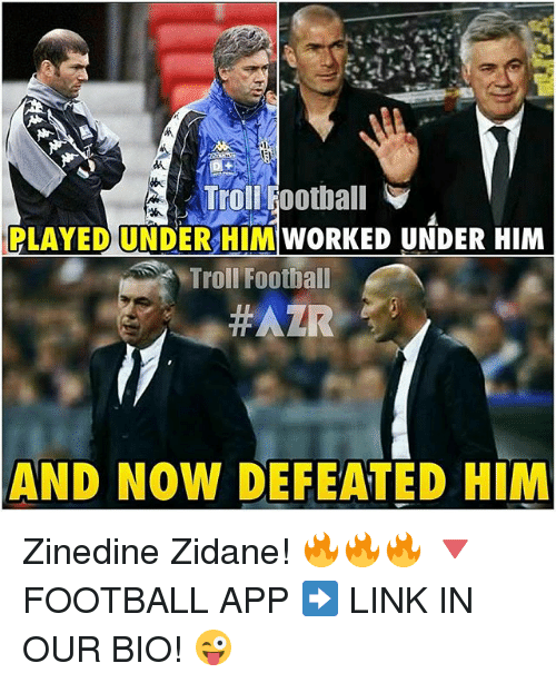 Football, Memes, and Troll: Troll Football  PLAYED UNDER HIM WORKED UNDER HIM  Troll Football  #AZR  AND NOW DEFEATED HIM Zinedine Zidane! 🔥🔥🔥 🔻FOOTBALL APP ➡️ LINK IN OUR BIO! 😜