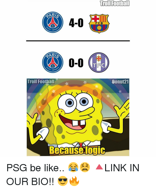 Be Like, Football, and Logic: Troll Football  RARASS  F C B  AINT  GERMA  0-0  GERMAIN  AINT  Troll Football  Donut21  Because logic PSG be like.. 😂😫 🔺LINK IN OUR BIO!! 😎🔥
