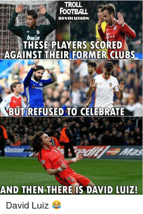 Football, Memes, and Troll: TROLL  FOOTBALL  REVOLUTION  bwin  THESE PLAYERS SCORED  AGAINST THEIR FORMER CLUBS  BUT REFUSED TO CELEBRATE  AND THEN THERE IS DAVID LUIZ! David Luiz 😂