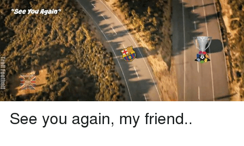 See You Again: Troll Football See you again, my friend..