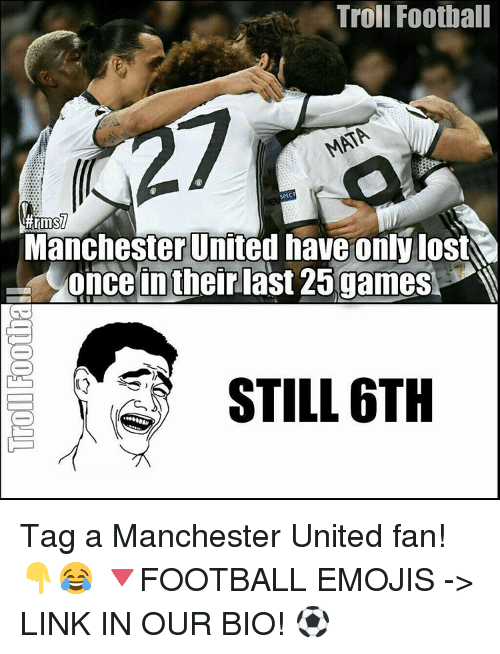 spect: Troll Football  SPECT  Manchester United have only lost  once in their last 25 games  STILL 6TH Tag a Manchester United fan!👇😂 🔻FOOTBALL EMOJIS -> LINK IN OUR BIO! ⚽