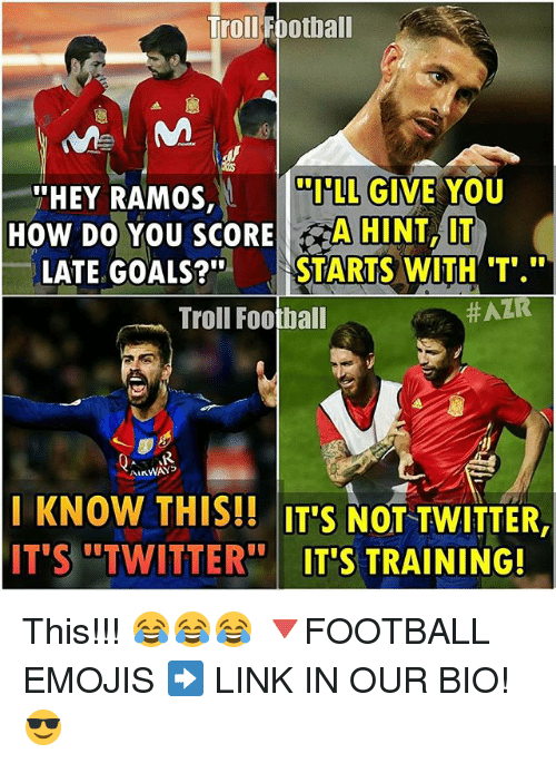 """Football, Goals, and Memes: Troll Football  THEY RAMOS,  LL GIVE YOU  HOW DO YOU SCORE  A HINT, IT  LATE GOALS?  STARTS WITH """"T"""".""""  Troll Football  #ALR  AirWAYS  KNOW THIS!! ITS NOT TWITTER  IT'S TWITTER  IT'S TRAINING! This!!! 😂😂😂 🔻FOOTBALL EMOJIS ➡️ LINK IN OUR BIO! 😎"""