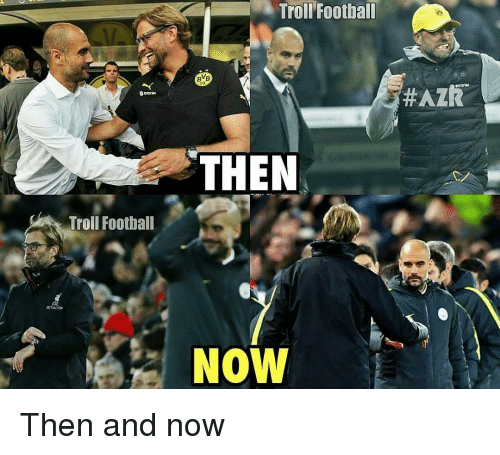 Memes, 🤖, and Trolls: Troll Football  Troll Football  BVB  HAZR  THEN  NOW Then and now