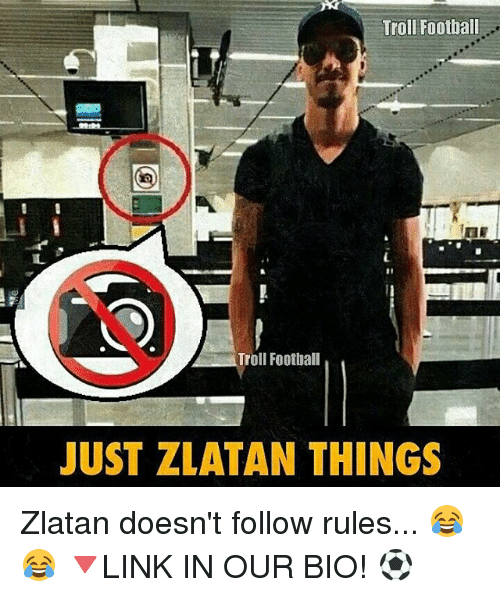 Football, Memes, and Troll: Troll Football  Troll Football  JUST ZLATAN THINGS Zlatan doesn't follow rules... 😂😂 🔻LINK IN OUR BIO! ⚽