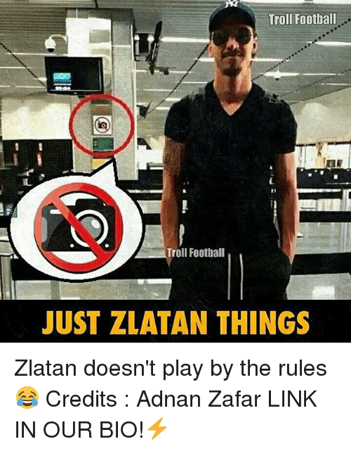 Football, Memes, and Troll: Troll Football  Troll Football  JUST ZLATAN THINGS Zlatan doesn't play by the rules 😂 Credits : Adnan Zafar LINK IN OUR BIO!⚡️