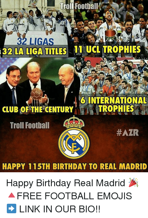 Memes, Real Madrid, and Twins: Troll Football  twin twin  32 LA LIGA TITLES 11 UCL TROPHIES  6 INTERNATIONAL  CLUB OF THE CENTURY  TROPHIES  Troll Football  #AZR  HAPPY 1 15TH BIRTHDAY TO REAL MADRID Happy Birthday Real Madrid 🎉 🔺FREE FOOTBALL EMOJIS ➡️ LINK IN OUR BIO!!