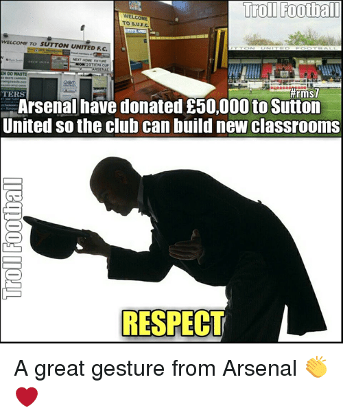 Arsenal, Club, and Football: Troll Football  WELCOME  TO SUFJC.  WELCOME TO SUTTON UNITED Fc.  NEXT HOME  MONT  20TRFA cup  AA  GO WASTE  #rmsil  TERS  Arsenal have donated 0,000 to Sutton  United so the club can build new classrooms  RESPECT A great gesture from Arsenal 👏❤