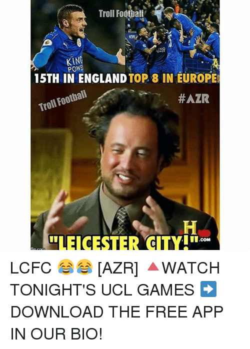 "Lcfc: Troll Foothali  KIN  PON  15TH IN ENGLAND  TOP 8 IN EUROPE  Troll Foothail  HAZR  LOLLEICESTER CITY!"".com LCFC 😂😂 [AZR] 🔺WATCH TONIGHT'S UCL GAMES ➡️ DOWNLOAD THE FREE APP IN OUR BIO!"