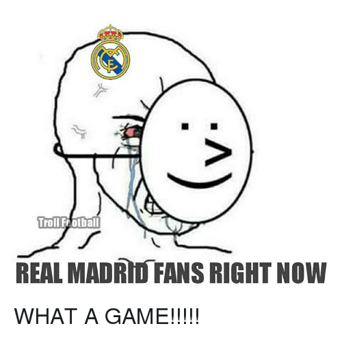 Memes, Real Madrid, and 🤖: Troll Frotball  REAL MADRID FANS RIGHT NOW WHAT A GAME!!!!!