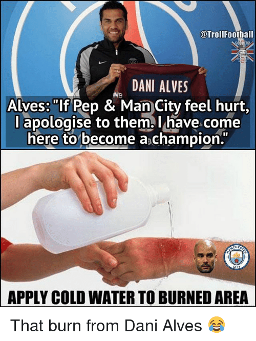 trollfootball dani alves onb alves if pep man city 25045670 🔥 25 best memes about apply cold water to burned area apply cold