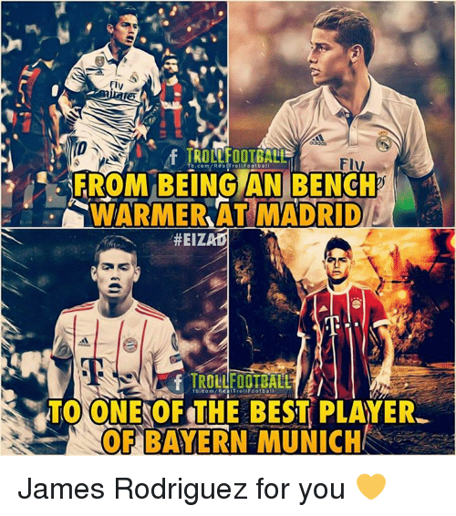 Memes, Best, and fb.com: TROLLFOOTBALL  FROM BEING AN BENCH  WARMERAT MADRID  b.com/Rea(trollFootbal  #EIZ  fb.com/RediTrollFootbal  TO ONE OF THE BEST PLAYER  OF BAYERN MUNICH James Rodriguez for you 💛
