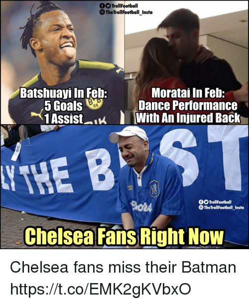 Batman, Chelsea, and Memes: TrollFootball  TheTrollFootball Insta  Batshuayi In Feb:  Moratai In Feb:  Dance Performance  5 Goalso  09  1 AssistWith An Injured Back  OO TrollFootball  TheTrollFootball Insta  Chelsea Fans Right Now Chelsea fans miss their Batman https://t.co/EMK2gKVbxO