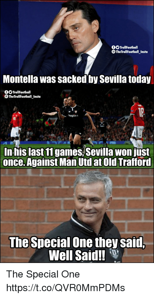 special one: TrollFootball  TheTrollFootball Insta  Montella was sacked by Sevilla today  OTrollFootball  TheTrollFootball Insta  Maytika  In his last11games Sevilla won just  once. Against Man Utd at Old Trafford  The Special One they said.  Well Said!! The Special One https://t.co/QVR0MmPDMs