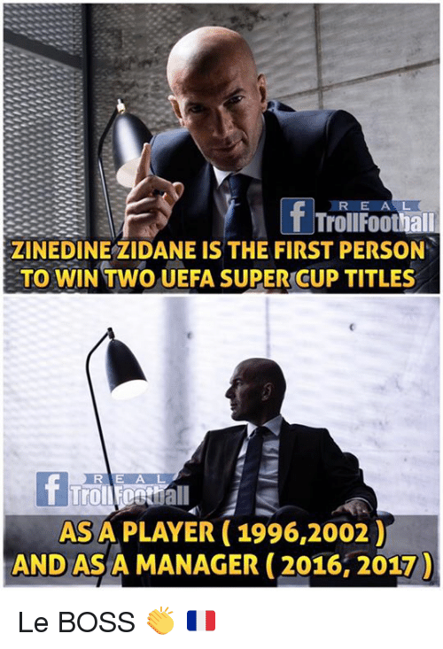 asas: TrollFoothall  ZINEDINE ZIDANE IS THE FIRST PERSON  TO WIN TWO UEFA SUPER CUP TITLES  RIE A L  ASA PLAYER (1996,2002)  AND AS A MANAGER (2016, 2017 Le BOSS 👏 🇫🇷
