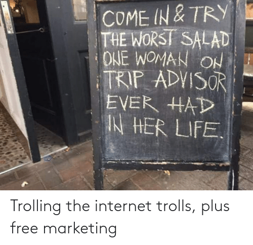 marketing: Trolling the internet trolls, plus free marketing