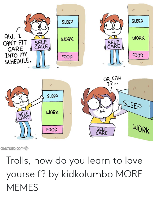 trolls: Trolls, how do you learn to love yourself? by kidkolumbo MORE MEMES