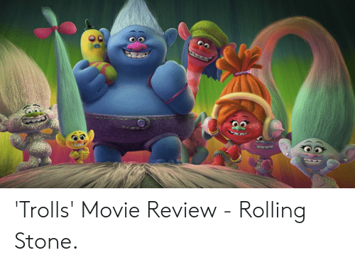 Rolling Stone: 'Trolls' Movie Review - Rolling Stone.
