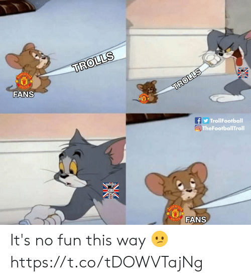 No Fun: TROLLS  UNITED  FANS  TROLLS  NITER  f TrollFootball  TheFootballTroll  SOCCER  UNTFANS It's no fun this way 😕 https://t.co/tDOWVTajNg