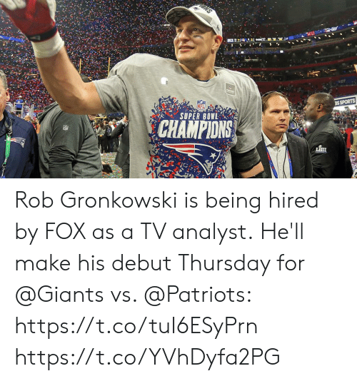 debut: TROPY  BS SPORTS  SUPER BOWL  CHAMPIONS Rob Gronkowski is being hired by FOX as a TV analyst.  He'll make his debut Thursday for @Giants vs. @Patriots: https://t.co/tuI6ESyPrn https://t.co/YVhDyfa2PG
