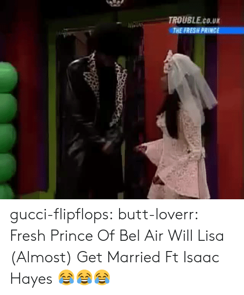 Fresh Prince of Bel-Air: TROUBLE.co.u  THE FRESH PRINCE gucci-flipflops:  butt-loverr:  Fresh Prince Of Bel Air  Will  Lisa (Almost) Get Married  Ft Isaac Hayes  😂😂😂