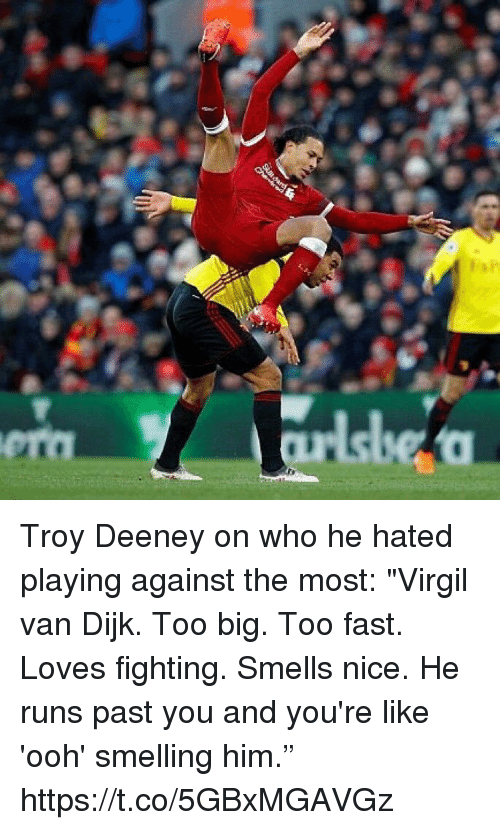 "Virgil: Troy Deeney on who he hated playing against the most:  ""Virgil van Dijk. Too big. Too fast. Loves fighting. Smells nice. He runs past you and you're like 'ooh' smelling him."" https://t.co/5GBxMGAVGz"