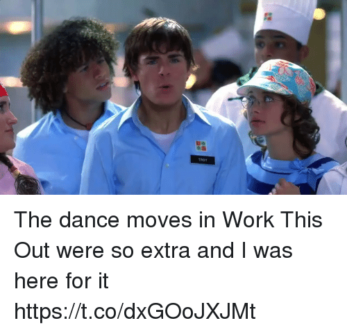 Work, Girl Memes, and Dance: TROY The dance moves in Work This Out were so extra and I was here for it https://t.co/dxGOoJXJMt