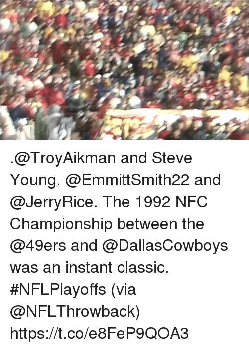 Nfc Championship: .@TroyAikman and Steve Young. @EmmittSmith22 and @JerryRice.  The 1992 NFC Championship between the @49ers and @DallasCowboys was an instant classic. #NFLPlayoffs  (via @NFLThrowback) https://t.co/e8FeP9QOA3